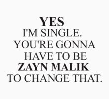 """Yes I'm Single. You're gonna have to be Zayn Malik to change that"" by Hstylesarmy"