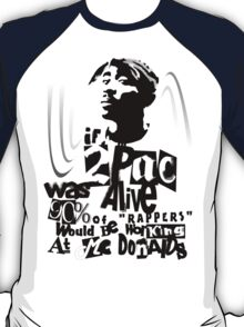 If 2pac was alive T-Shirt