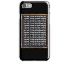 I will not quack at the principal iPhone Case/Skin