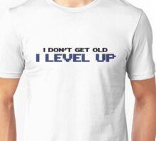 I don't get old I level up Unisex T-Shirt