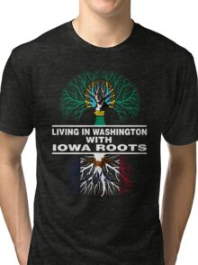 LIVING IN WASHINGTON WITH IOWA ROOTS Tri-blend T-Shirt