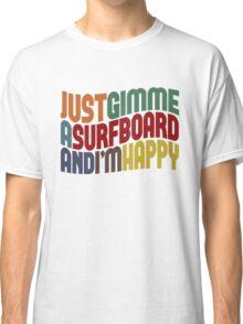 Gimme A Surfboard Classic T-Shirt