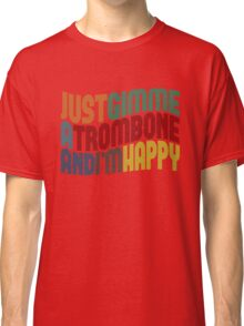 Gimme A Trombone Classic T-Shirt