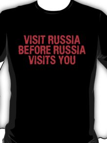 Visit Russia before Russia visits you T-Shirt