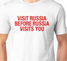 Visit Russia before Russia visits you Unisex T-Shirt