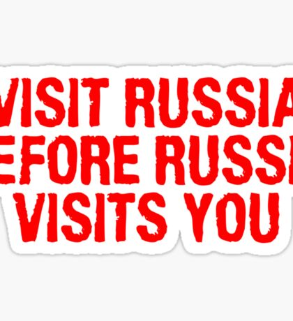 Visit Russia before Russia visits you Sticker