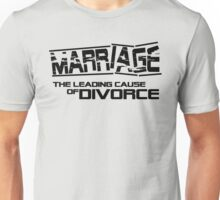 Marriage - the leading cause of divorce Unisex T-Shirt