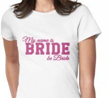 My name is Bride, be bride Womens Fitted T-Shirt