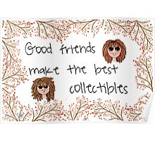 Good friends make the best collectibles Poster