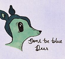 don't be blue, deer by Tess Smith-Roberts