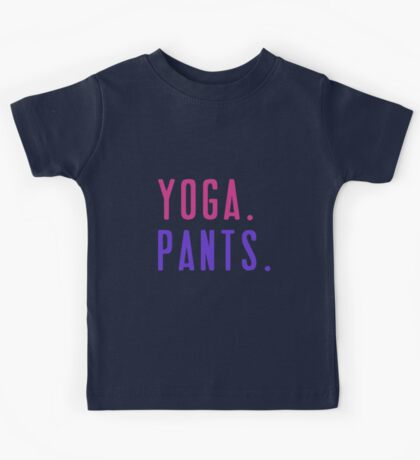Yoga. Pants. Kids Tee
