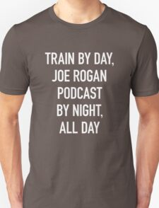 Train By Day, Joe Rogan Podcast By Night, All Day T-Shirt