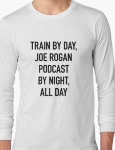 Train By Day, Joe Rogan Podcast By Night, All Day (on Light) Long Sleeve T-Shirt