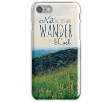 Not All Those Who Wander... iPhone Case/Skin