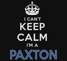 I can't keep calm. I'm a PAXTON by kin-and-ken