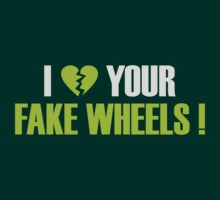 I Love Your Fake Wheels - 3 by TheGearbox