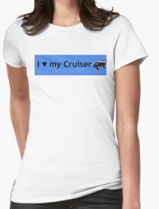 I love my Cruiser Womens Fitted T-Shirt