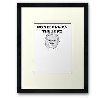NO YELLING ON THE BUS Framed Print