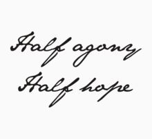 Half Agony, Half Hope by caryspendragon
