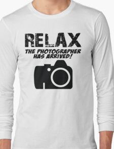 RELAX The Photographer Has Arrived! Long Sleeve T-Shirt