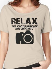 RELAX The Photographer Has Arrived! Women's Relaxed Fit T-Shirt