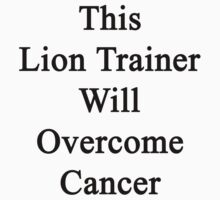 This Lion Trainer Will Overcome Cancer by supernova23