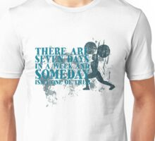 There are seven days in a week and someday isn't one of them Unisex T-Shirt