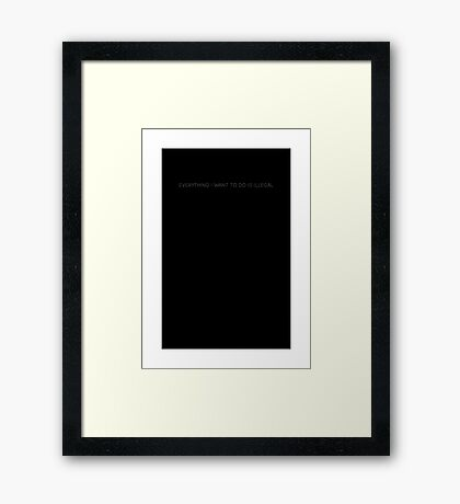 pbbyc - Everything Illegal Framed Print
