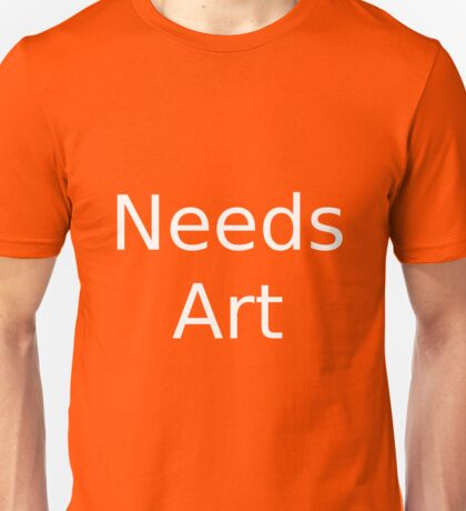 Needs Art Unisex T-Shirt