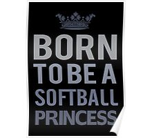 Born To Be A Softball Princess  Poster