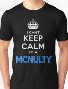 I can't keep calm. I'm a MCNULTY T-Shirt