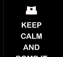 keep calm and bomb it  by MParis