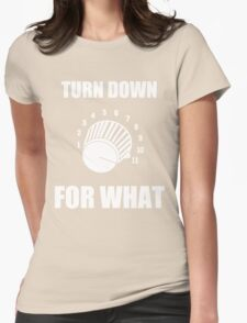 Turn Down 4 WHAT Womens Fitted T-Shirt