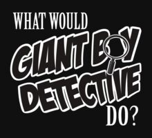 What Would Giant Boy Detective Do? by HalfFullBottle