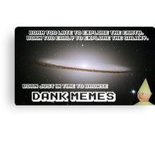 Born Just in Time to Browse DANK MEMES. Canvas Print