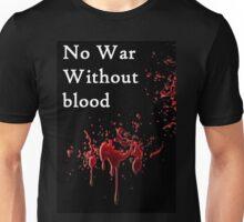 no war without blood Unisex T-Shirt