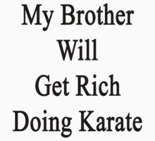 My Brother Will Get Rich Doing Karate  by supernova23