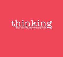 Thinking Does Not Require Verbal Speech by Ollibean