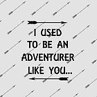 I Used To Be An Adventurer Like You... by Cody Ayers