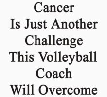 Cancer Is Just Another Challenge This Volleyball Coach Will Overcome by supernova23