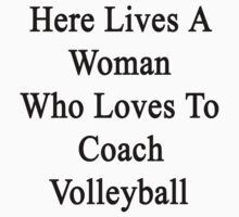 Here Lives A Woman Who Loves To Coach Volleyball  by supernova23