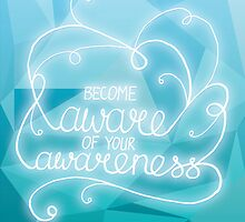 Become aware of your awareness by Kara Graphic Design