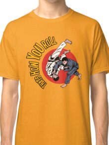 How You Roll Classic T-Shirt