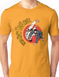 How You Roll Unisex T-Shirt