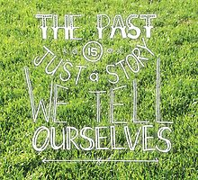 The past is just a story by Kara Graphic Design