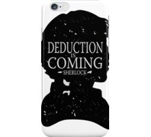 Deduction is coming iPhone Case/Skin