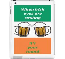 When Irish Eyes Are Smiling It's Your Round iPad Case/Skin