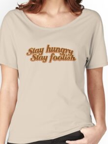 Stay Hungry Stay Foolish Women's Relaxed Fit T-Shirt