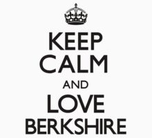 Keep Calm And Love Berkshire by CarryOn