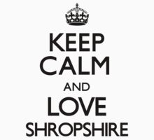 Keep Calm And Love Shropshire by CarryOn